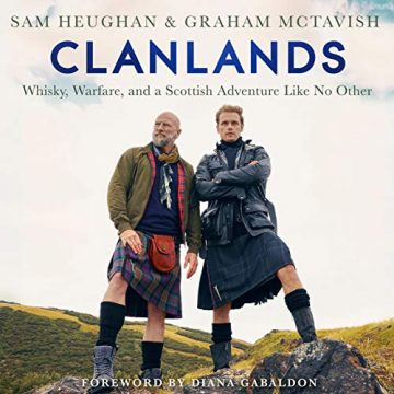 Clanlands: Whisky, Warfare, and a Scottish Adventure Like No Other by Sam Heughan and Graham McTavish